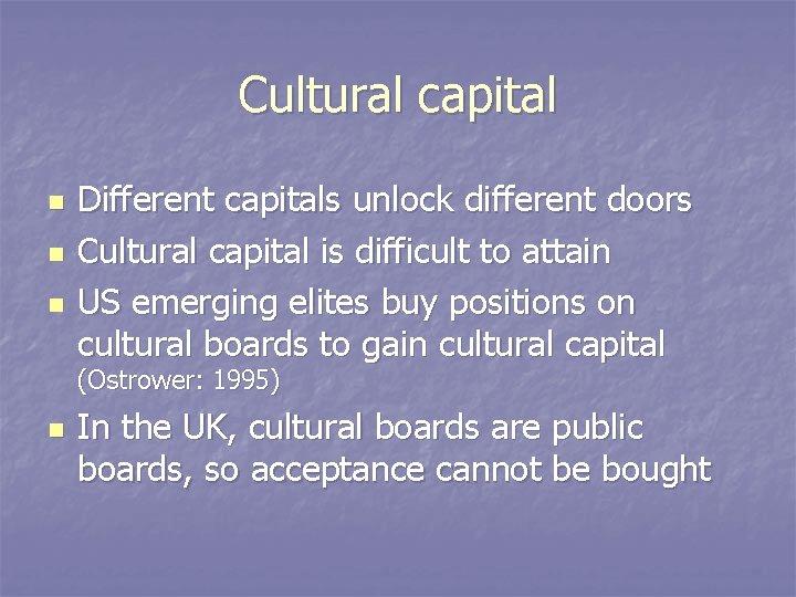 Cultural capital n n n Different capitals unlock different doors Cultural capital is difficult