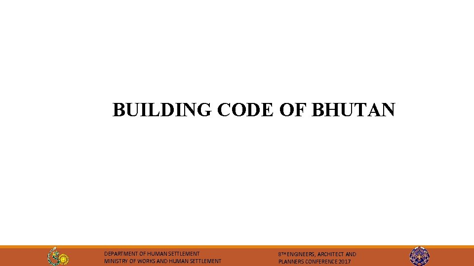 BUILDING CODE OF BHUTAN DEPARTMENT OF HUMAN SETTLEMENT MINISTRY OF WORKS AND HUMAN SETTLEMENT