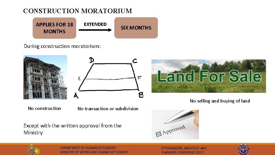 CONSTRUCTION MORATORIUM APPLIES FOR 18 MONTHS EXTENDED SIX MONTHS During construction moratorium: No selling