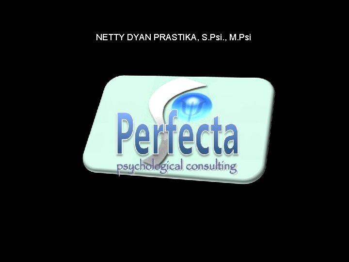 NETTY DYAN PRASTIKA, S. Psi. , M. Psi