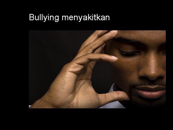 Bullying menyakitkan