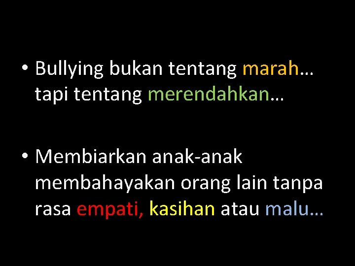 • Bullying bukan tentang marah… tapi tentang merendahkan… • Membiarkan anak-anak membahayakan orang