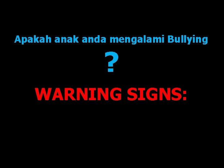 Apakah anak anda mengalami Bullying ? WARNING SIGNS: