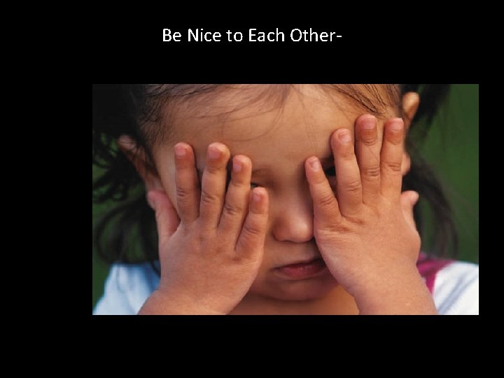 Be Nice to Each Other-