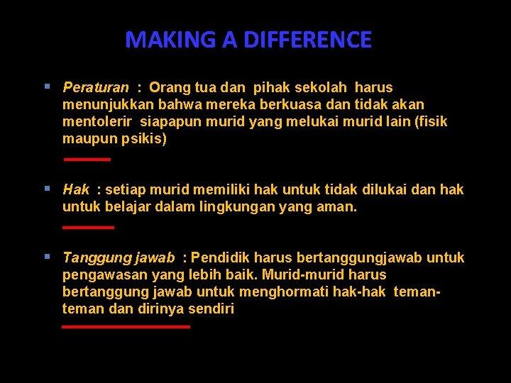 MAKING A DIFFERENCE § Peraturan : Orang tua dan pihak sekolah harus menunjukkan bahwa