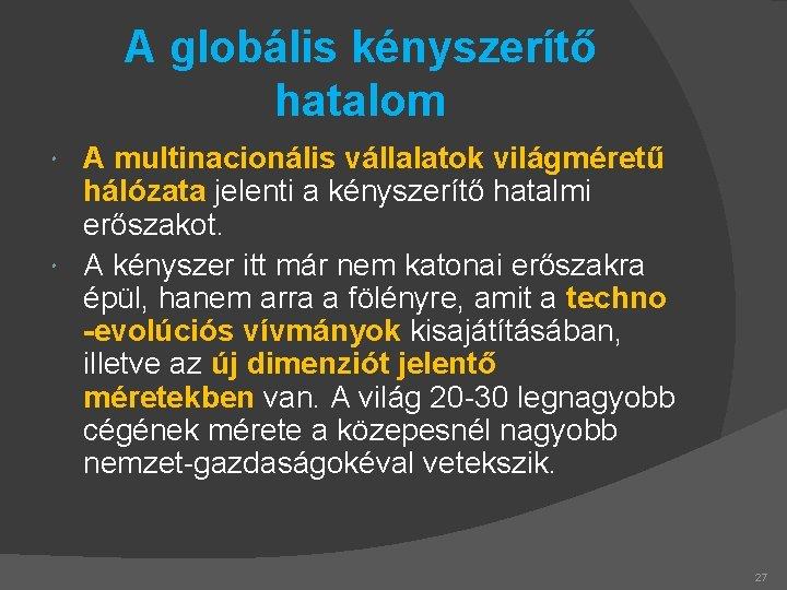 A globális kényszerítő hatalom A multinacionális vállalatok világméretű hálózata jelenti a kényszerítő hatalmi erőszakot.