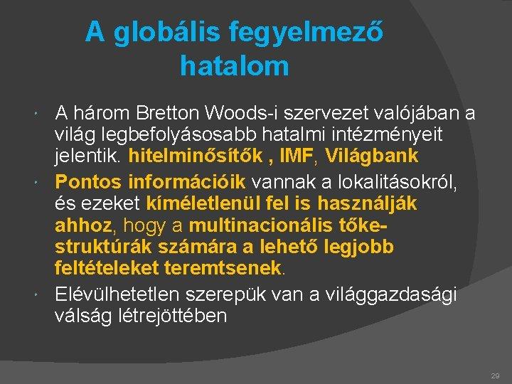 A globális fegyelmező hatalom A három Bretton Woods-i szervezet valójában a világ legbefolyásosabb hatalmi