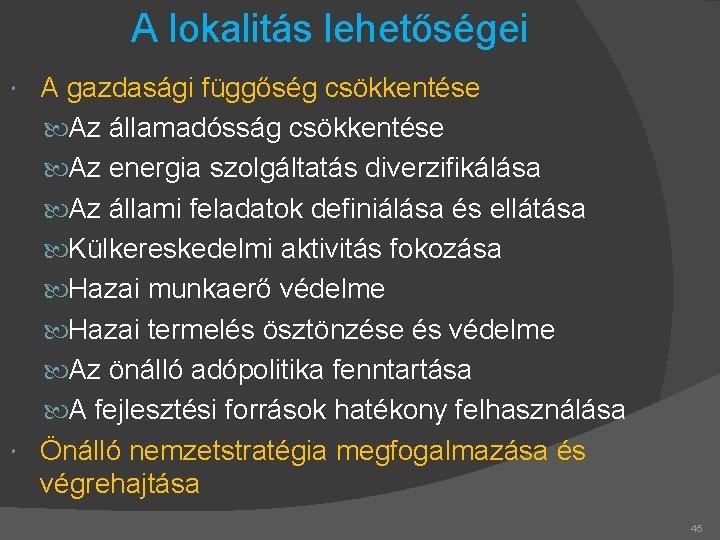 A lokalitás lehetőségei A gazdasági függőség csökkentése Az államadósság csökkentése Az energia szolgáltatás diverzifikálása