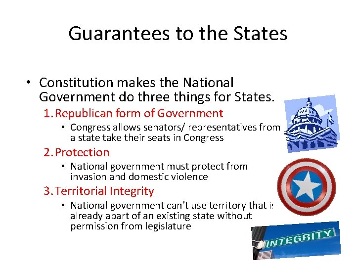 Guarantees to the States • Constitution makes the National Government do three things for