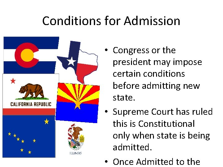 Conditions for Admission • Congress or the president may impose certain conditions before admitting