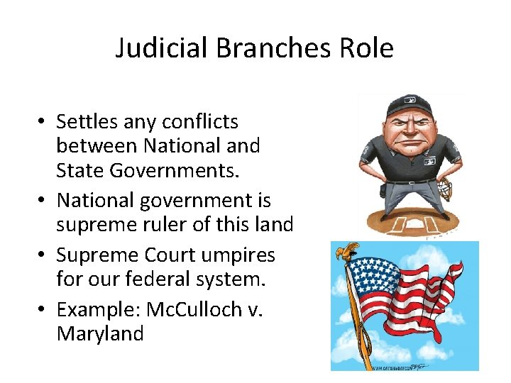 Judicial Branches Role • Settles any conflicts between National and State Governments. • National
