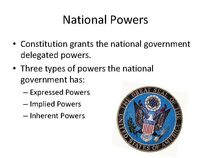 National Powers • Constitution grants the national government delegated powers. • Three types of