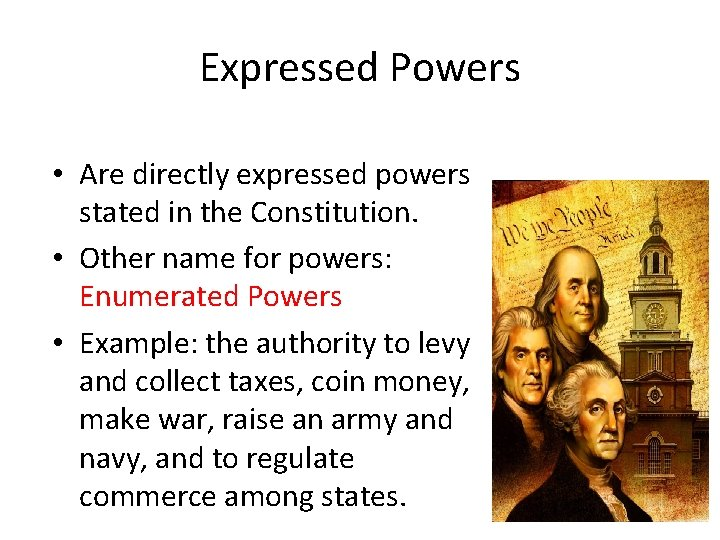 Expressed Powers • Are directly expressed powers stated in the Constitution. • Other name