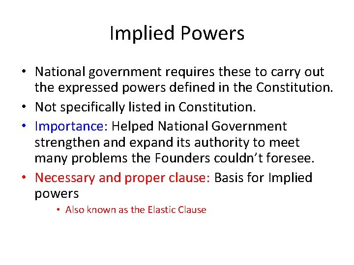 Implied Powers • National government requires these to carry out the expressed powers defined