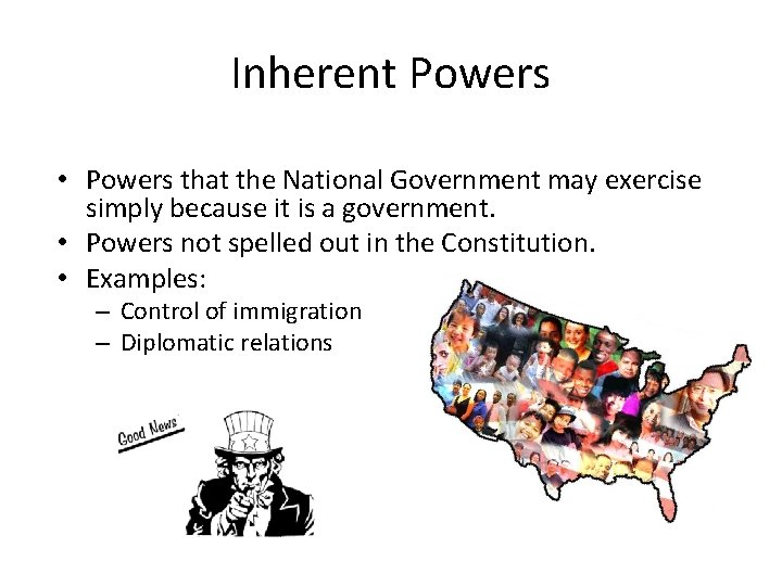 Inherent Powers • Powers that the National Government may exercise simply because it is