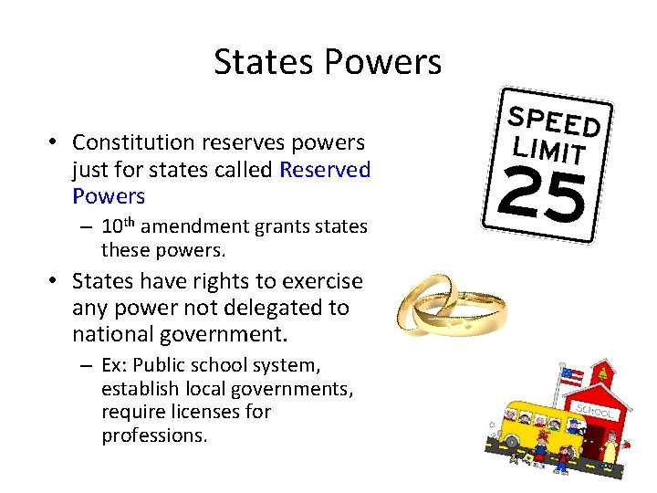 States Powers • Constitution reserves powers just for states called Reserved Powers – 10