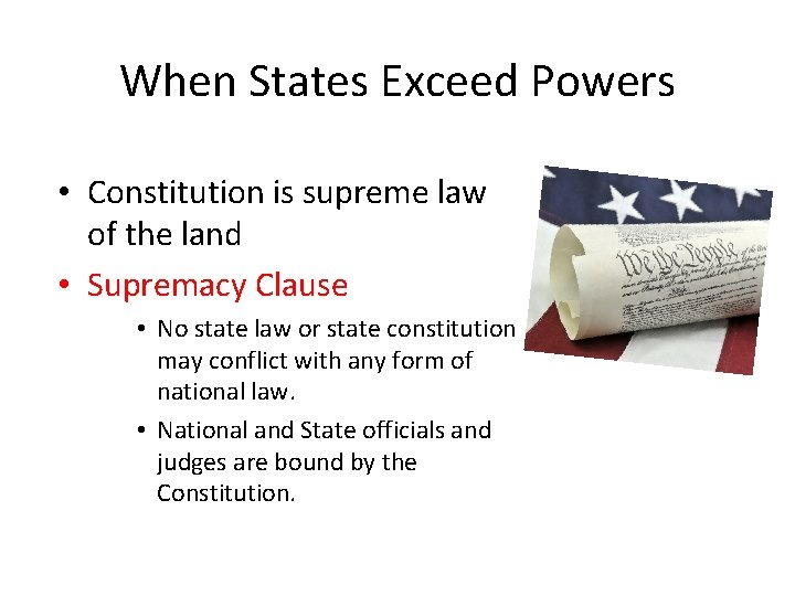 When States Exceed Powers • Constitution is supreme law of the land • Supremacy