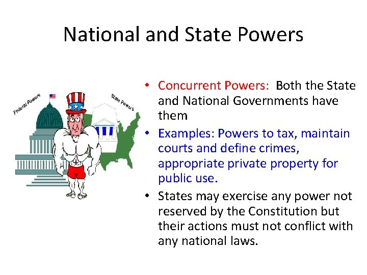 National and State Powers • Concurrent Powers: Both the State and National Governments have