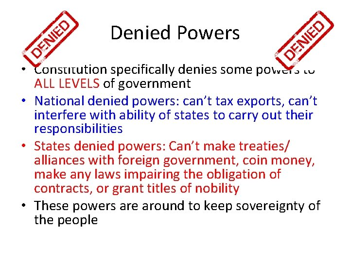 Denied Powers • Constitution specifically denies some powers to ALL LEVELS of government •