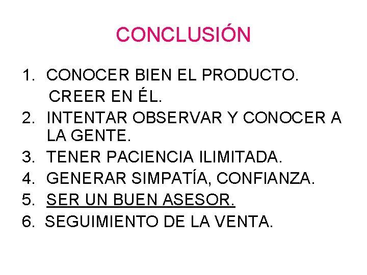 CONCLUSIÓN 1. CONOCER BIEN EL PRODUCTO. CREER EN ÉL. 2. INTENTAR OBSERVAR Y CONOCER