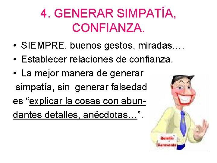 4. GENERAR SIMPATÍA, CONFIANZA. • SIEMPRE, buenos gestos, miradas…. • Establecer relaciones de confianza.