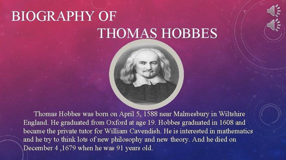 BIOGRAPHY OF THOMAS HOBBES Thomas Hobbes was born on April 5, 1588 near Malmesbury