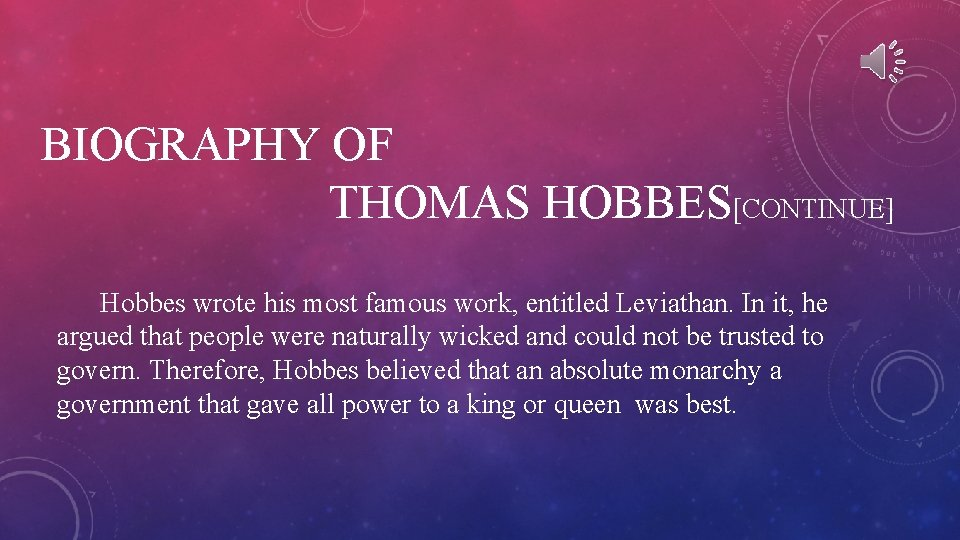 BIOGRAPHY OF THOMAS HOBBES[CONTINUE] Hobbes wrote his most famous work, entitled Leviathan. In it,