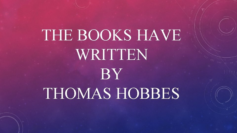 THE BOOKS HAVE WRITTEN BY THOMAS HOBBES