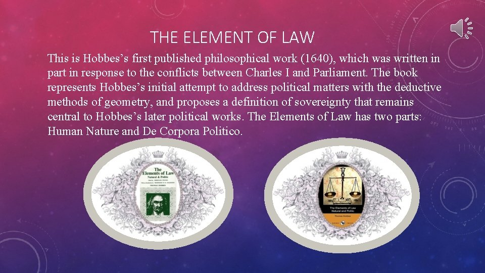 THE ELEMENT OF LAW This is Hobbes's first published philosophical work (1640), which was