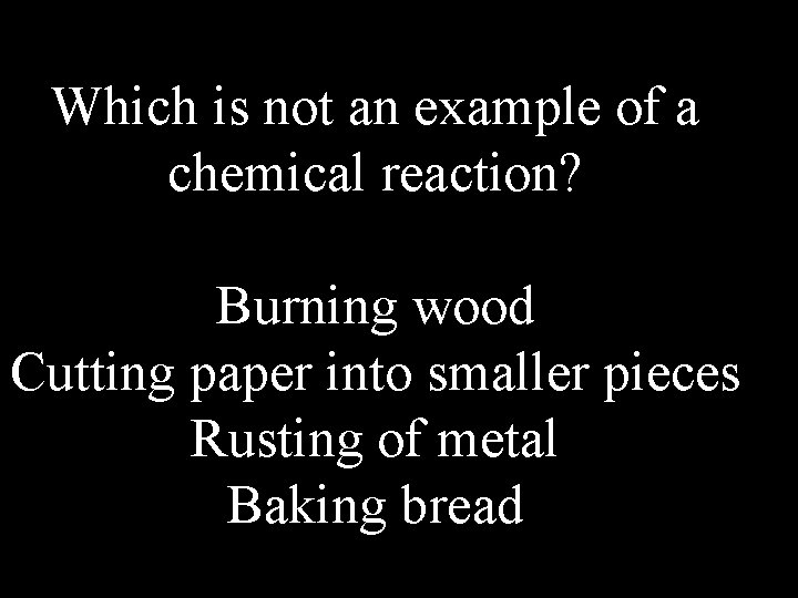 Which is not an example of a chemical reaction? Burning wood Cutting paper into