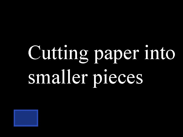 Cutting paper into smaller pieces