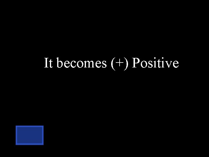 It becomes (+) Positive