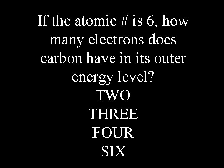 If the atomic # is 6, how many electrons does carbon have in its