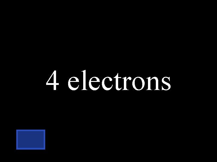 4 electrons