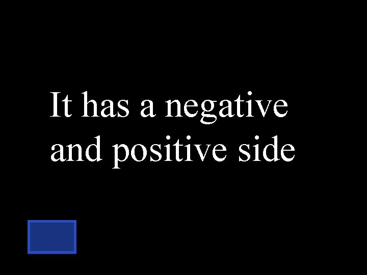 It has a negative and positive side