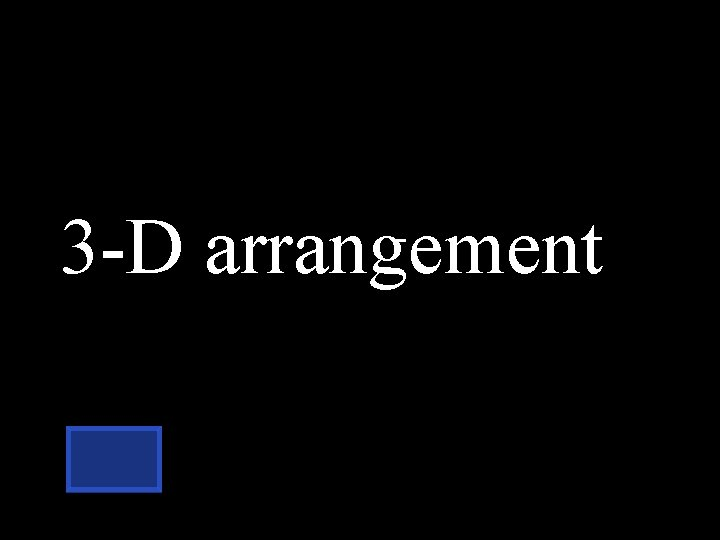 3 -D arrangement