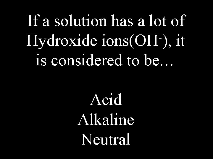 If a solution has a lot of Hydroxide ions(OH ), it is considered to