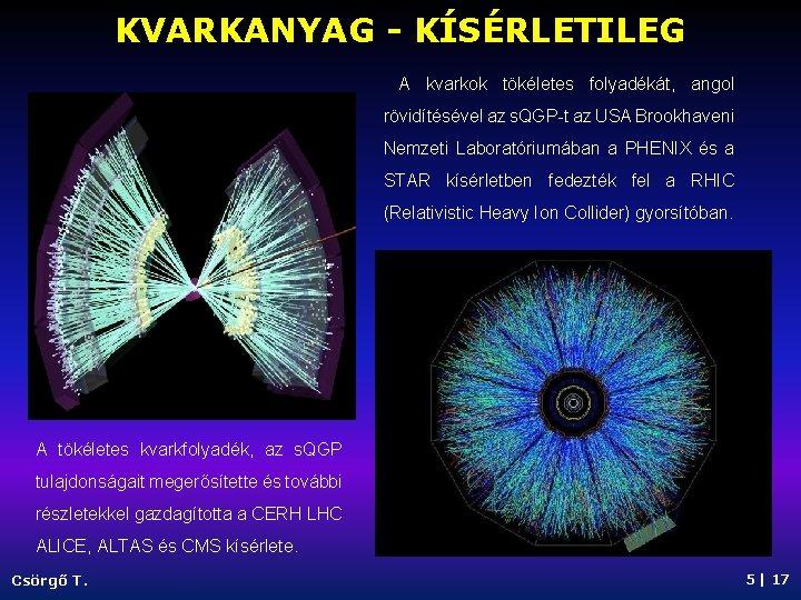 KVARKANYAG - KÍSÉRLETILEG A kvarkok tökéletes folyadékát, angol rövidítésével az s. QGP-t az USA