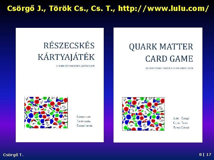 Csörgő J. , Török Cs. , Cs. T. , http: //www. lulu. com/ Csörgő