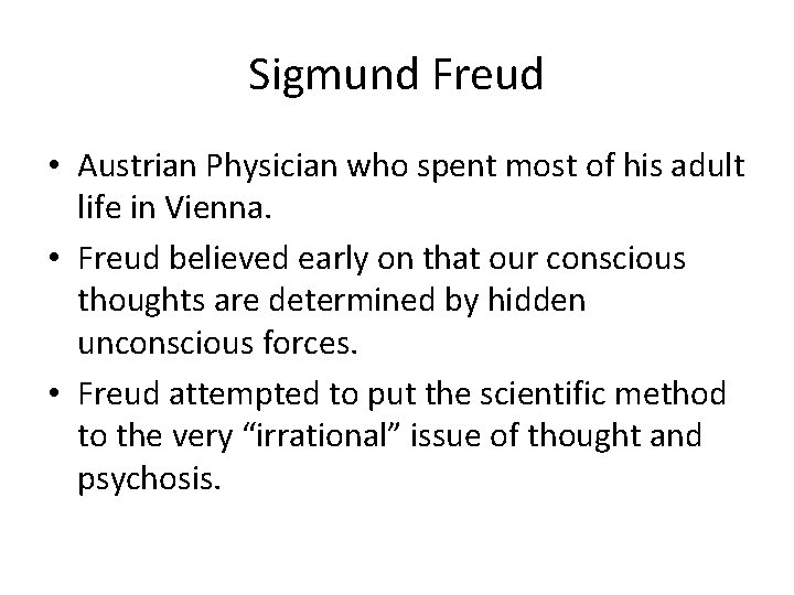 Sigmund Freud • Austrian Physician who spent most of his adult life in Vienna.