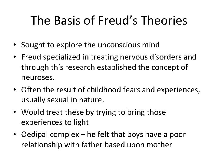 The Basis of Freud's Theories • Sought to explore the unconscious mind • Freud