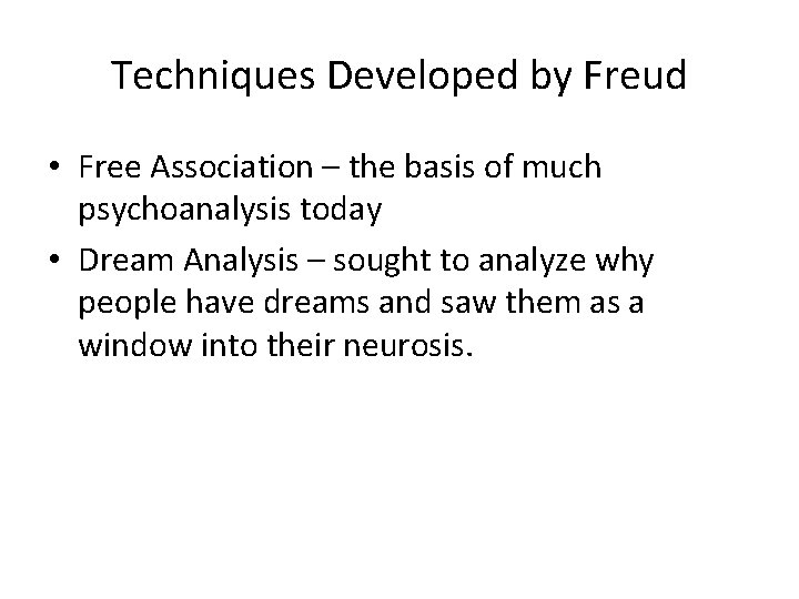 Techniques Developed by Freud • Free Association – the basis of much psychoanalysis today