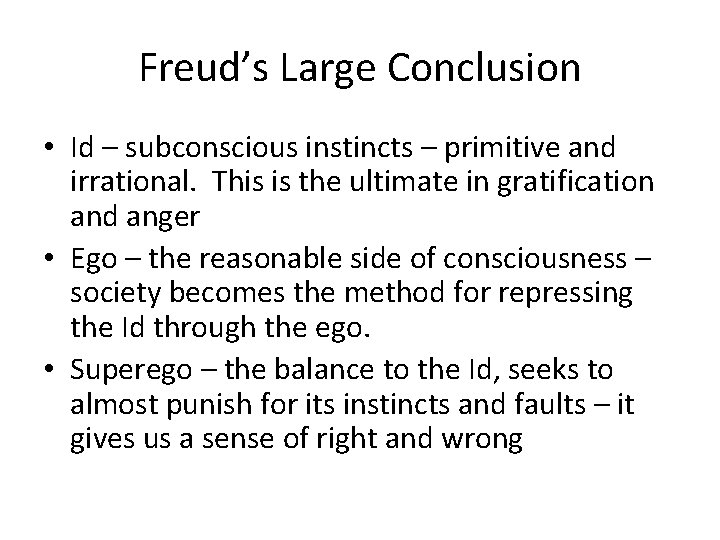 Freud's Large Conclusion • Id – subconscious instincts – primitive and irrational. This is