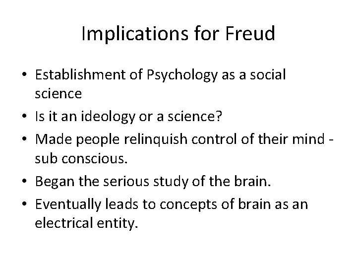 Implications for Freud • Establishment of Psychology as a social science • Is it