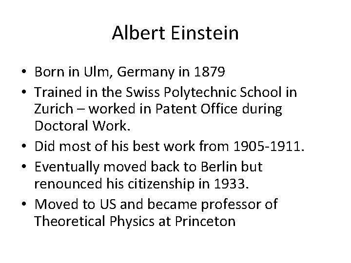 Albert Einstein • Born in Ulm, Germany in 1879 • Trained in the Swiss