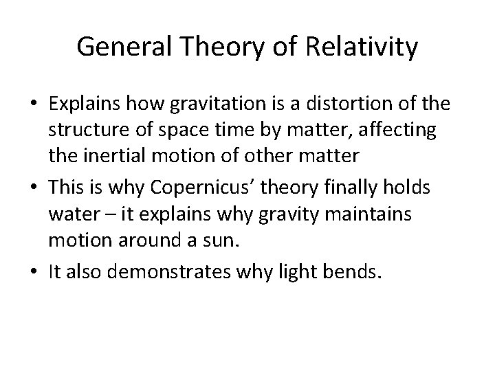 General Theory of Relativity • Explains how gravitation is a distortion of the structure