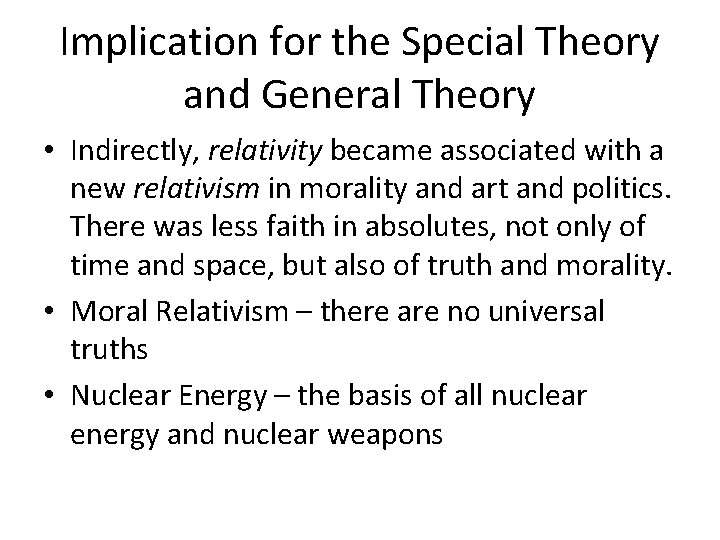 Implication for the Special Theory and General Theory • Indirectly, relativity became associated with