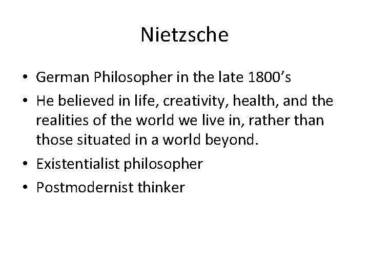 Nietzsche • German Philosopher in the late 1800's • He believed in life, creativity,