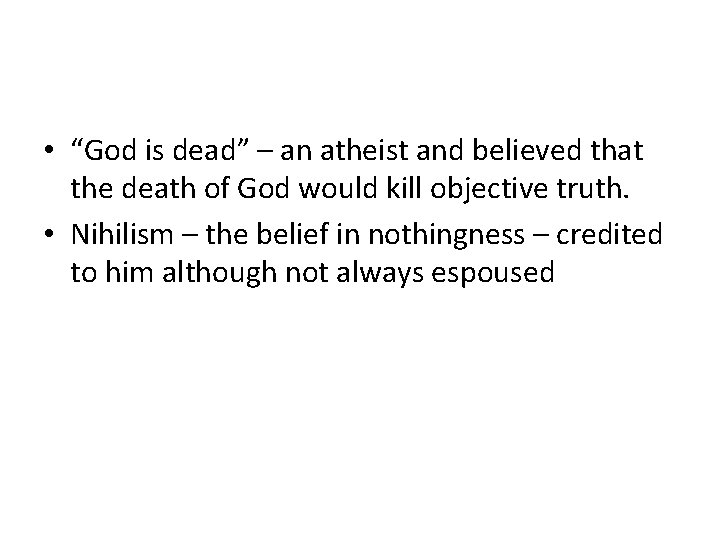 """• """"God is dead"""" – an atheist and believed that the death of"""