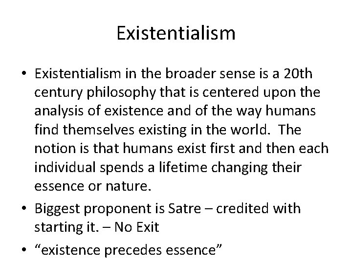 Existentialism • Existentialism in the broader sense is a 20 th century philosophy that